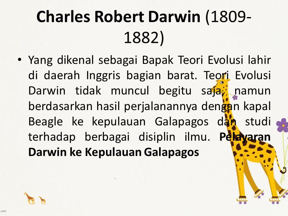 Charles Robert Darwin (1809- 1882) Yang dikenal sebagai Bapak Teori Evolusi lahir di daerah Inggris bagian barat. Teori Evolusi Darwin tidak muncul be