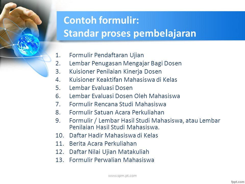 Contoh formulir: Standar proses pembelajaran 1.Formulir Pendaftaran Ujian 2.Lembar Penugasan Mengajar Bagi Dosen 3.Kuisioner Penilaian Kinerja Dosen 4