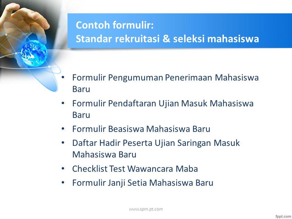 Contoh formulir: Standar rekruitasi & seleksi mahasiswa Formulir Pengumuman Penerimaan Mahasiswa Baru Formulir Pendaftaran Ujian Masuk Mahasiswa Baru