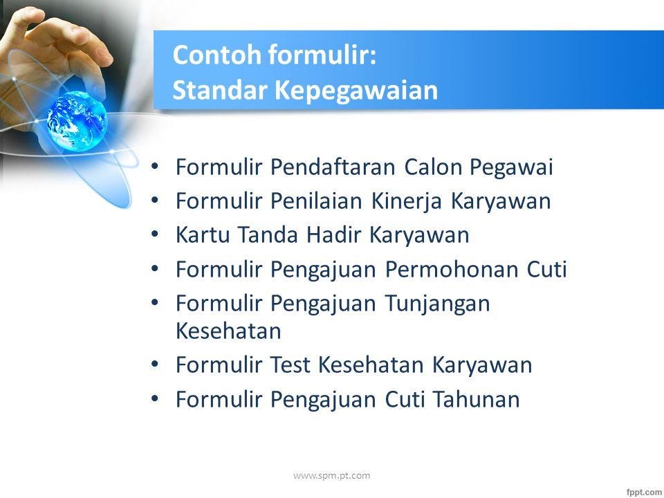 Contoh formulir: Standar Kepegawaian Formulir Pendaftaran Calon Pegawai Formulir Penilaian Kinerja Karyawan Kartu Tanda Hadir Karyawan Formulir Pengaj