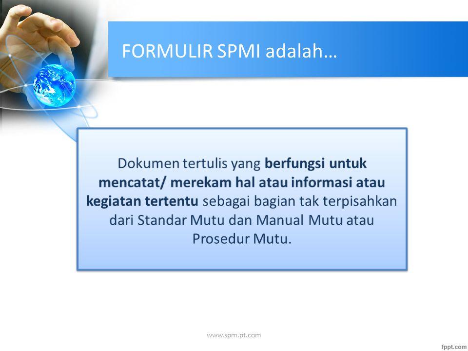 FORMULIR SPMI adalah… www.spm.pt.com