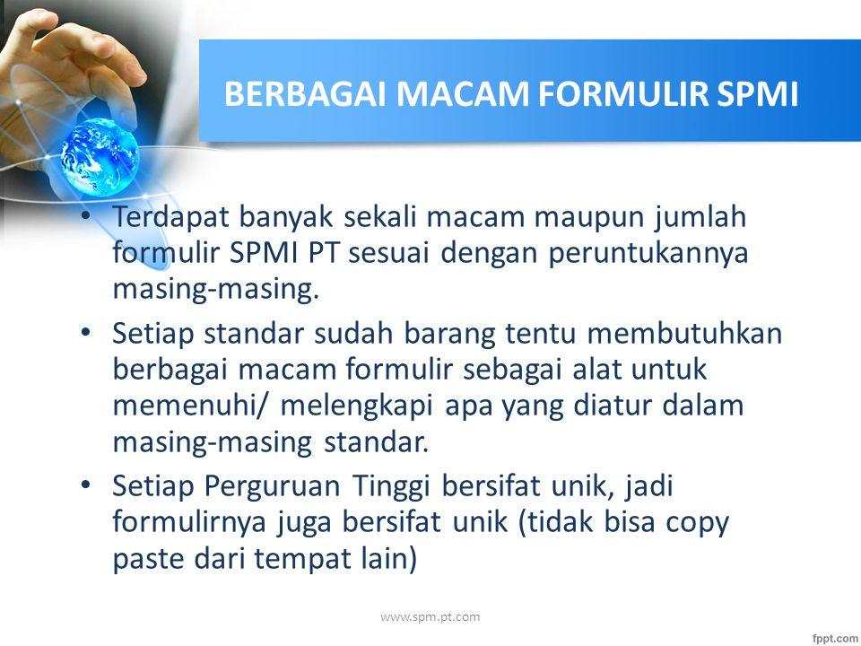 BERBAGAI MACAM FORMULIR SPMI Terdapat banyak sekali macam maupun jumlah formulir SPMI PT sesuai dengan peruntukannya masing-masing. Setiap standar sud