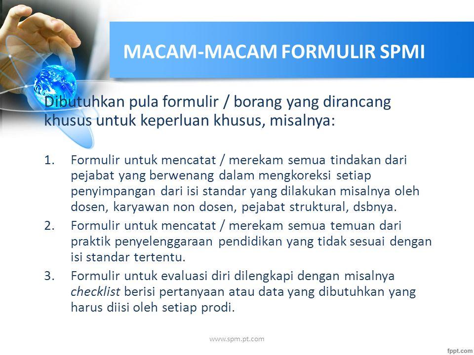 MACAM-MACAM FORMULIR SPMI Dibutuhkan pula formulir / borang yang dirancang khusus untuk keperluan khusus, misalnya: 1.Formulir untuk mencatat / mereka