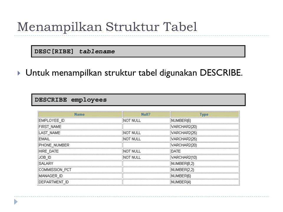 Menampilkan Struktur Tabel  Untuk menampilkan struktur tabel digunakan DESCRIBE.