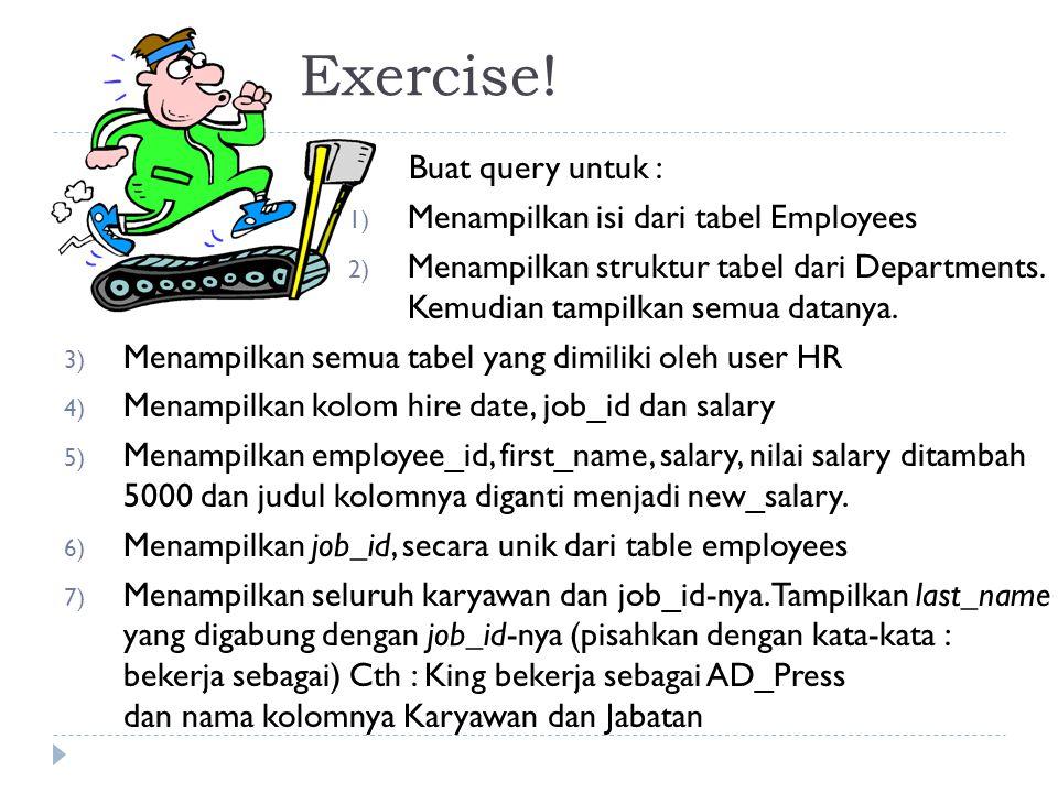 Exercise! Buat query untuk : 1) Menampilkan isi dari tabel Employees 2) Menampilkan struktur tabel dari Departments. Kemudian tampilkan semua datanya.