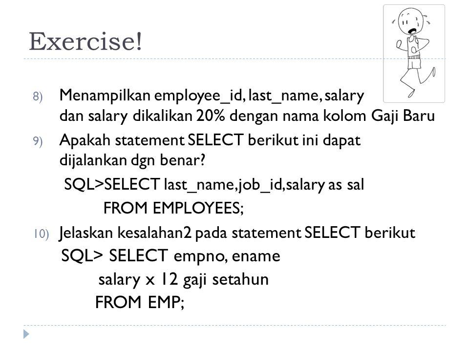 Exercise! 8) Menampilkan employee_id, last_name, salary dan salary dikalikan 20% dengan nama kolom Gaji Baru 9) Apakah statement SELECT berikut ini da