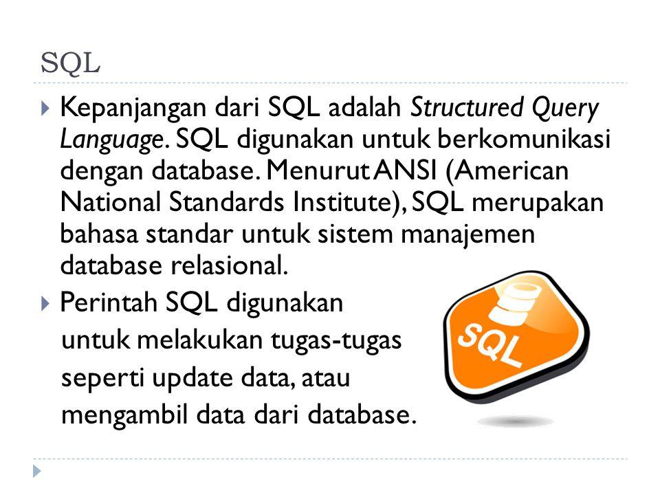  Kepanjangan dari SQL adalah Structured Query Language. SQL digunakan untuk berkomunikasi dengan database. Menurut ANSI (American National Standards