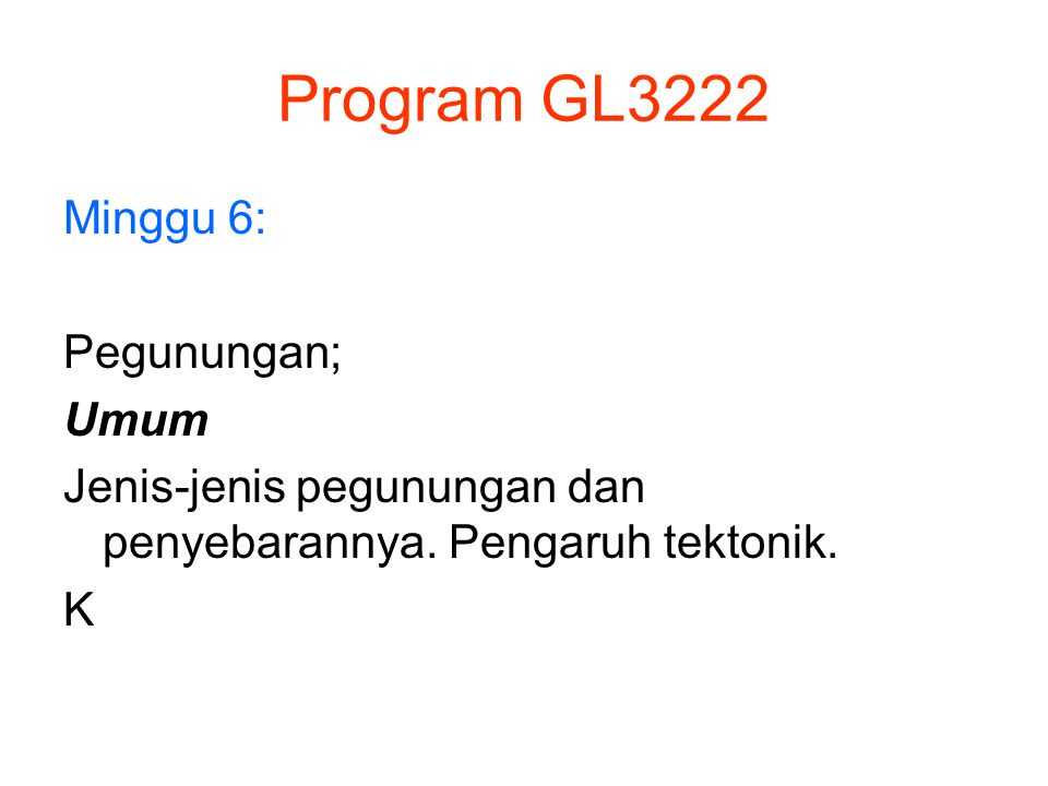 Program GL3222 Minggu 6: Pegunungan; Umum Jenis-jenis pegunungan dan penyebarannya. Pengaruh tektonik. K