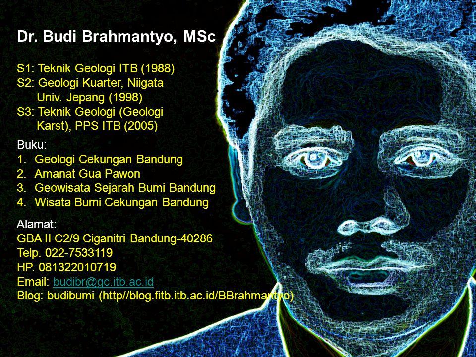Dr. Budi Brahmantyo, MSc S1: Teknik Geologi ITB (1988) S2: Geologi Kuarter, Niigata Univ. Jepang (1998) S3: Teknik Geologi (Geologi Karst), PPS ITB (2