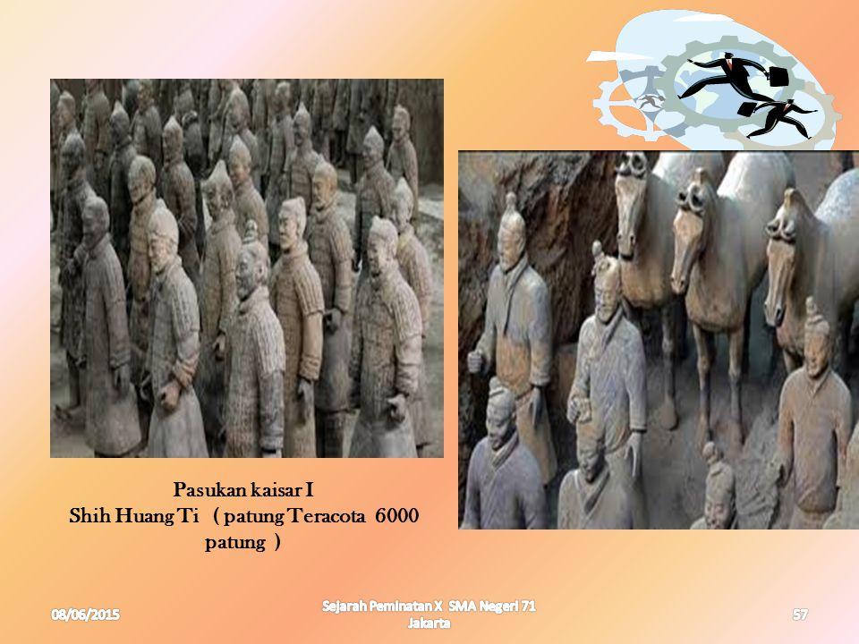 08/06/2015 Sejarah Peminatan X SMA Negeri 71 Jakarta 57 Pasukan kaisar I Shih Huang Ti ( patung Teracota 6000 patung )