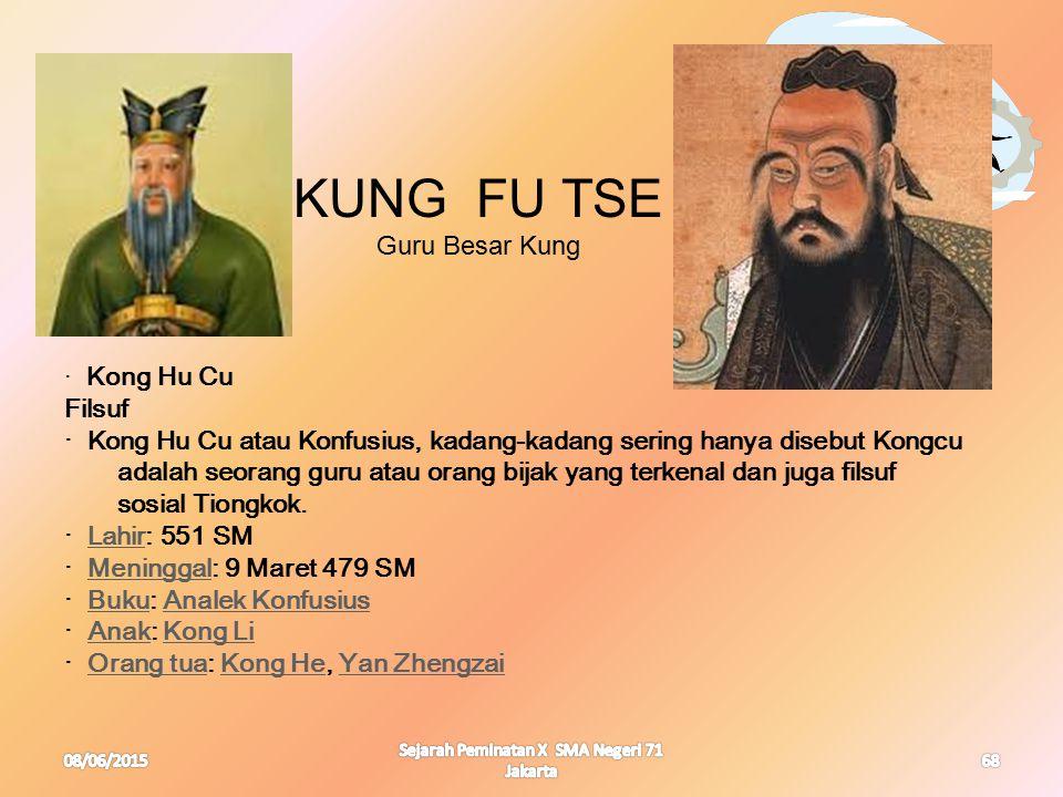 08/06/2015 Sejarah Peminatan X SMA Negeri 71 Jakarta 68 · Kong Hu Cu Filsuf · Kong Hu Cu atau Konfusius, kadang-kadang sering hanya disebut Kongcu ada