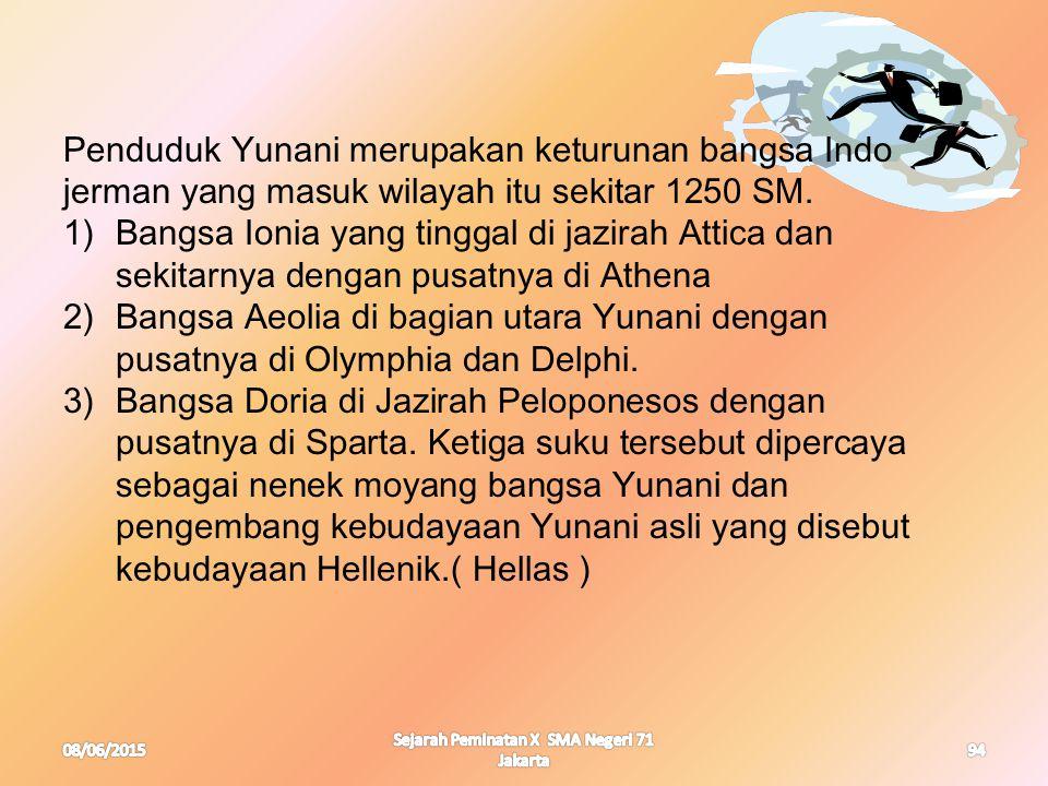 08/06/2015 Sejarah Peminatan X SMA Negeri 71 Jakarta 94 Penduduk Yunani merupakan keturunan bangsa Indo jerman yang masuk wilayah itu sekitar 1250 SM.
