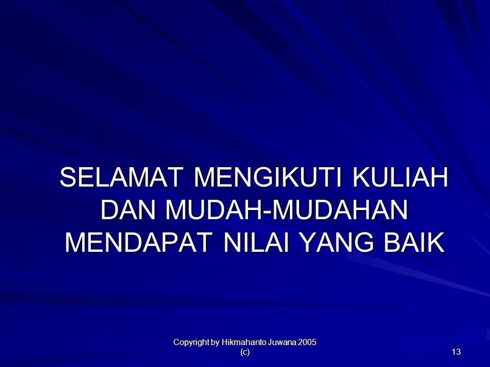Copyright by Hikmahanto Juwana 2005 (c) 13 SELAMAT MENGIKUTI KULIAH DAN MUDAH-MUDAHAN MENDAPAT NILAI YANG BAIK