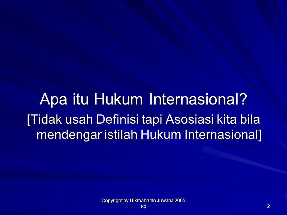 Copyright by Hikmahanto Juwana 2005 (c) 2 Apa itu Hukum Internasional? [Tidak usah Definisi tapi Asosiasi kita bila mendengar istilah Hukum Internasio