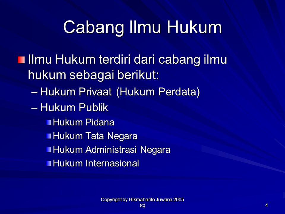 Copyright by Hikmahanto Juwana 2005 (c) 4 Cabang Ilmu Hukum Ilmu Hukum terdiri dari cabang ilmu hukum sebagai berikut: –Hukum Privaat (Hukum Perdata)