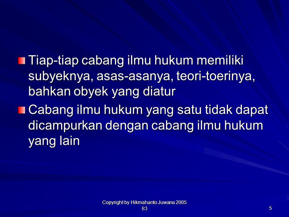 Copyright by Hikmahanto Juwana 2005 (c) 5 Tiap-tiap cabang ilmu hukum memiliki subyeknya, asas-asanya, teori-toerinya, bahkan obyek yang diatur Cabang