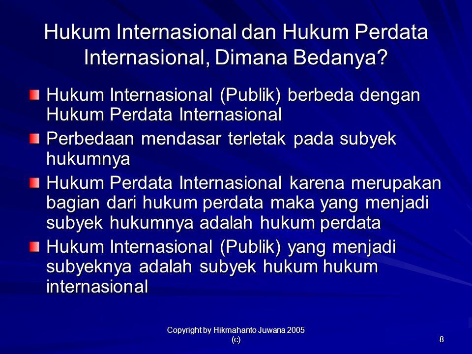 Copyright by Hikmahanto Juwana 2005 (c) 8 Hukum Internasional dan Hukum Perdata Internasional, Dimana Bedanya? Hukum Internasional (Publik) berbeda de