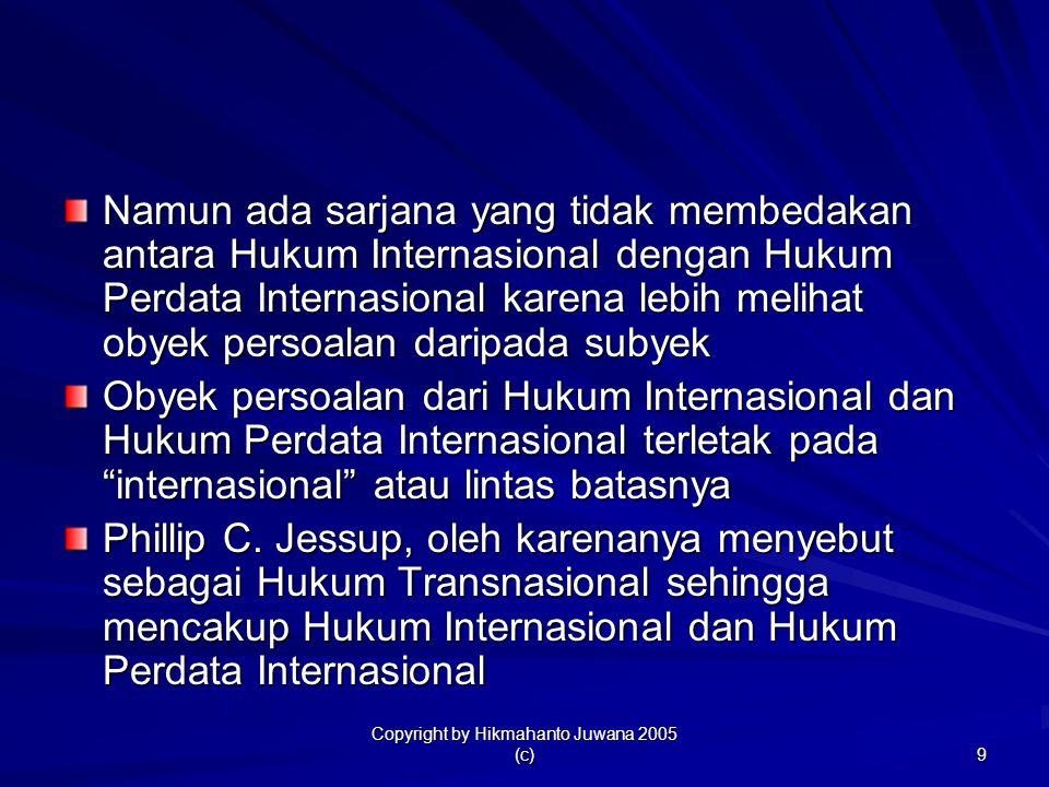 Copyright by Hikmahanto Juwana 2005 (c) 9 Namun ada sarjana yang tidak membedakan antara Hukum Internasional dengan Hukum Perdata Internasional karena