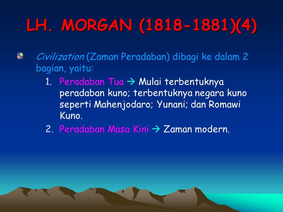 LH. MORGAN (1818-1881)(4) Civilization (Zaman Peradaban) dibagi ke dalam 2 bagian, yaitu: 1.Peradaban Tua  Mulai terbentuknya peradaban kuno; terbent