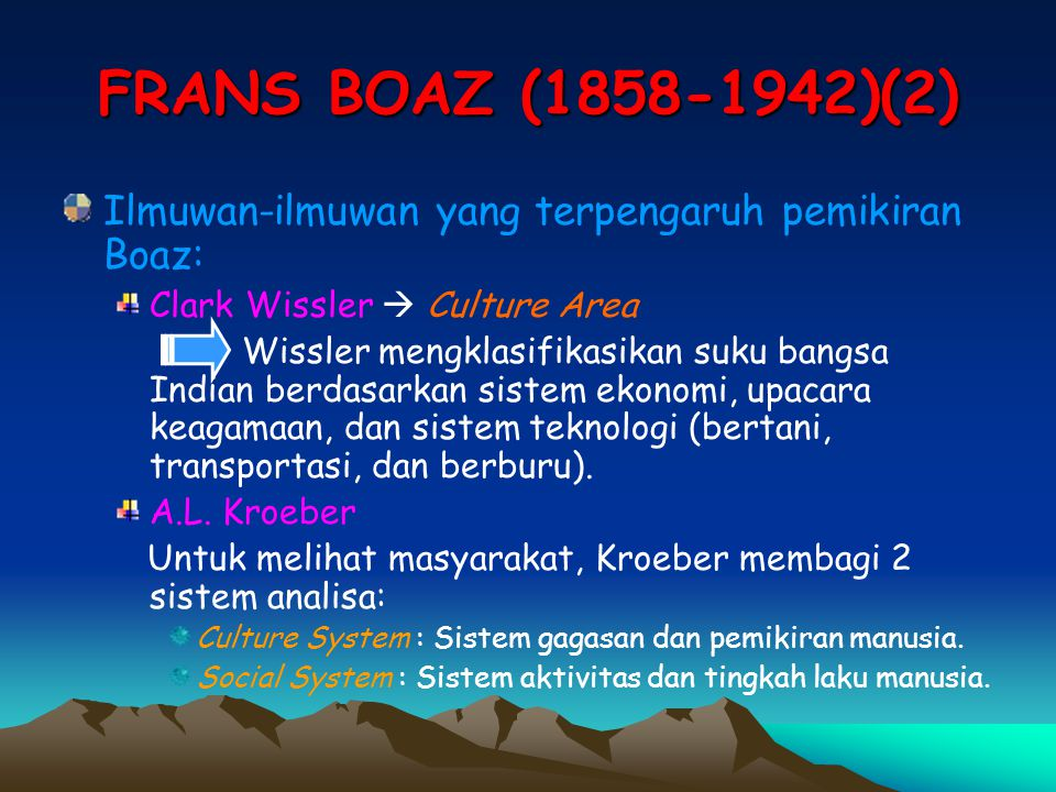 FRANS BOAZ (1858-1942)(2) Ilmuwan-ilmuwan yang terpengaruh pemikiran Boaz: Clark Wissler  Culture Area Wissler mengklasifikasikan suku bangsa Indian