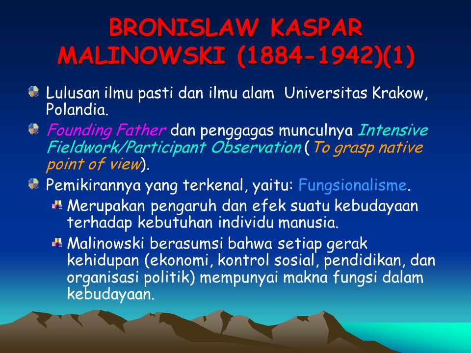 BRONISLAW KASPAR MALINOWSKI (1884-1942)(1) Lulusan ilmu pasti dan ilmu alam Universitas Krakow, Polandia. Founding Father dan penggagas munculnya Inte