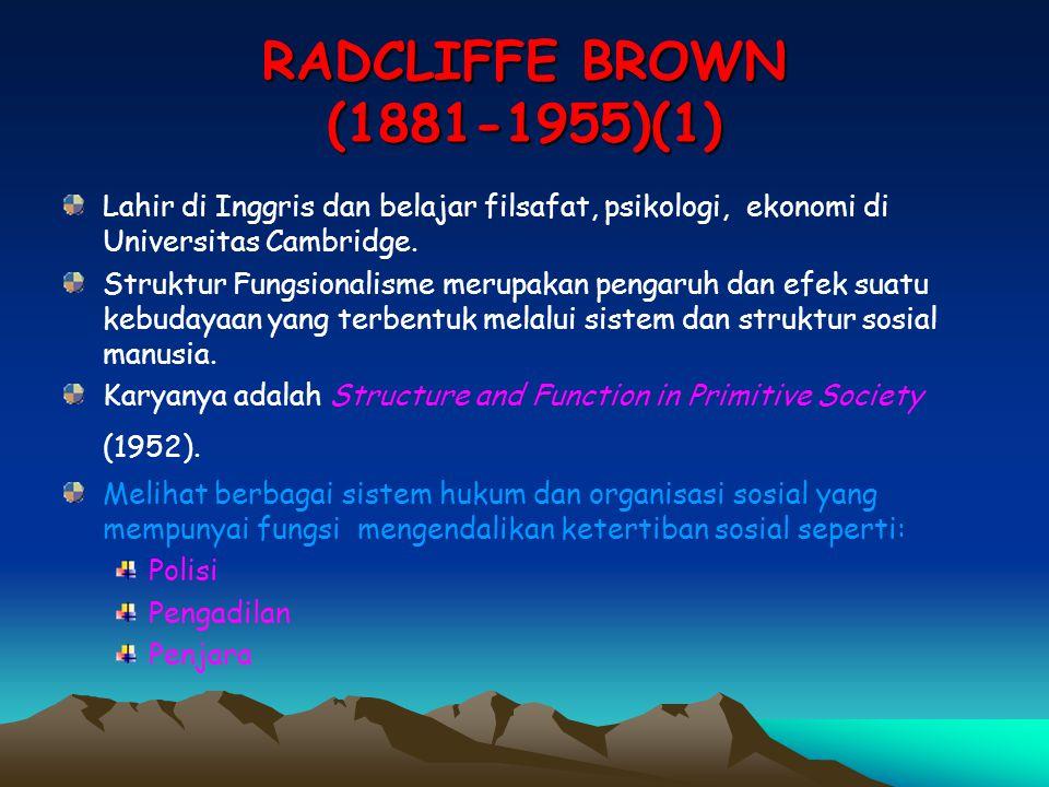 RADCLIFFE BROWN (1881-1955)(1) Lahir di Inggris dan belajar filsafat, psikologi, ekonomi di Universitas Cambridge. Struktur Fungsionalisme merupakan p