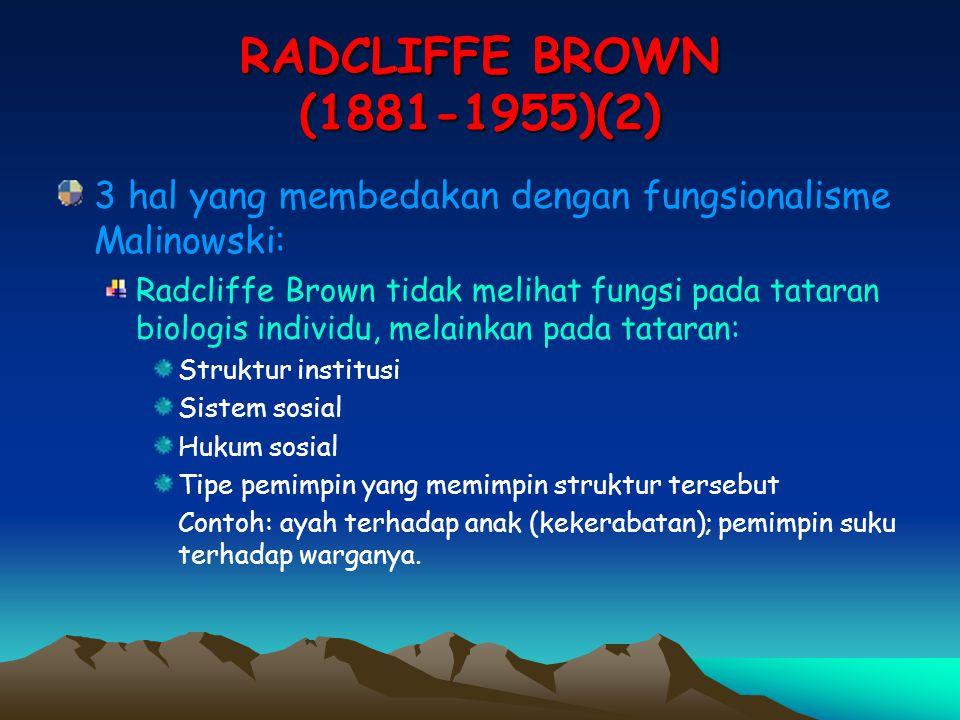 RADCLIFFE BROWN (1881-1955)(2) 3 hal yang membedakan dengan fungsionalisme Malinowski: Radcliffe Brown tidak melihat fungsi pada tataran biologis indi