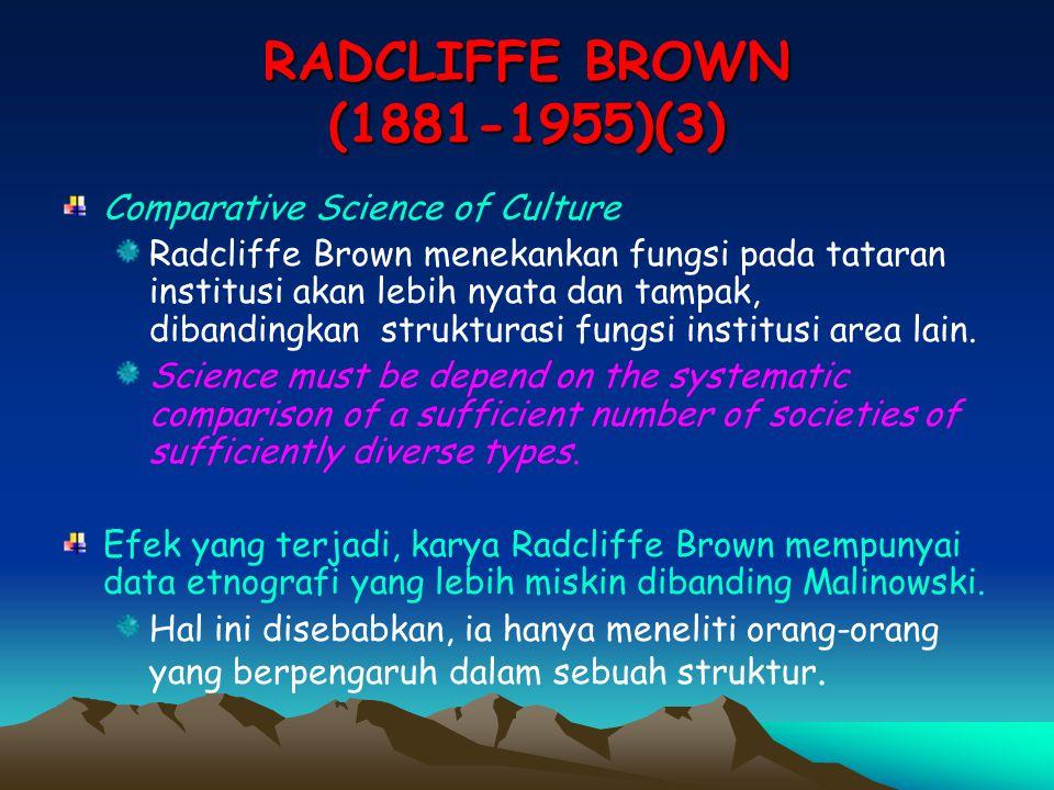 RADCLIFFE BROWN (1881-1955)(3) Comparative Science of Culture Radcliffe Brown menekankan fungsi pada tataran institusi akan lebih nyata dan tampak, di