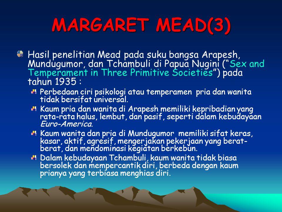 """MARGARET MEAD(3) Hasil penelitian Mead pada suku bangsa Arapesh, Mundugumor, dan Tchambuli di Papua Nugini (""""Sex and Temperament in Three Primitive So"""