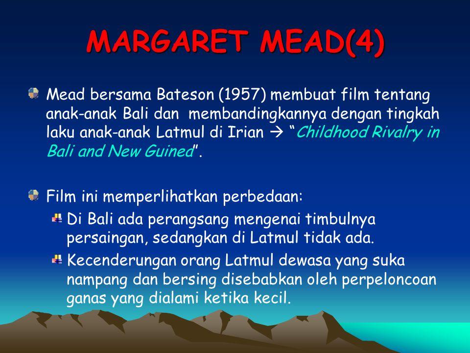MARGARET MEAD(4) Mead bersama Bateson (1957) membuat film tentang anak-anak Bali dan membandingkannya dengan tingkah laku anak-anak Latmul di Irian 