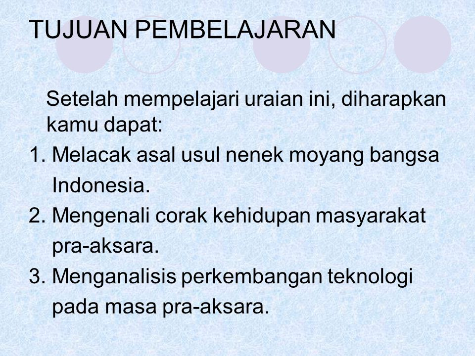 TUJUAN PEMBELAJARAN Setelah mempelajari uraian ini, diharapkan kamu dapat: 1. Melacak asal usul nenek moyang bangsa Indonesia. 2. Mengenali corak kehi