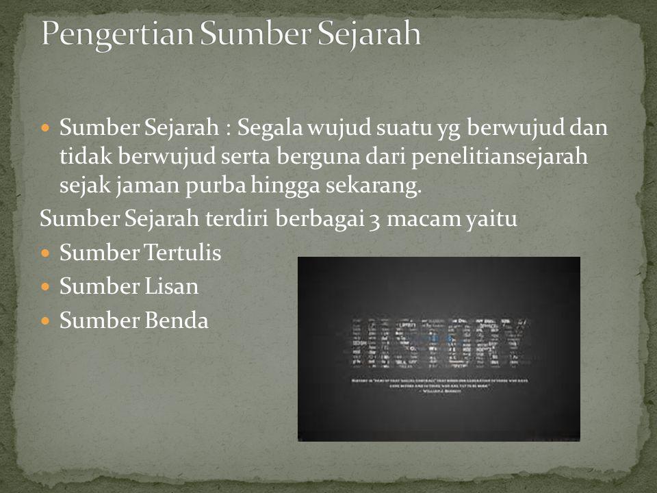 Sumber Sejarah : Segala wujud suatu yg berwujud dan tidak berwujud serta berguna dari penelitiansejarah sejak jaman purba hingga sekarang. Sumber Seja