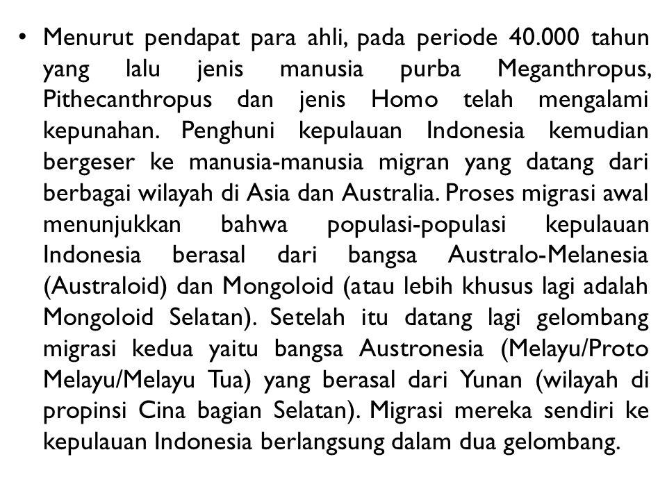 Menurut pendapat para ahli, pada periode 40.000 tahun yang lalu jenis manusia purba Meganthropus, Pithecanthropus dan jenis Homo telah mengalami kepun
