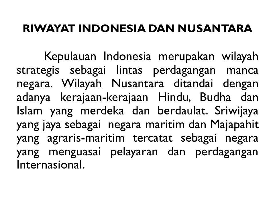 Kepulauan Indonesia merupakan wilayah strategis sebagai lintas perdagangan manca negara. Wilayah Nusantara ditandai dengan adanya kerajaan-kerajaan Hi