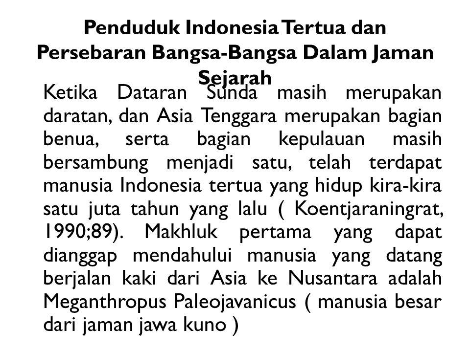 Penduduk Indonesia Tertua dan Persebaran Bangsa-Bangsa Dalam Jaman Sejarah Ketika Dataran Sunda masih merupakan daratan, dan Asia Tenggara merupakan b