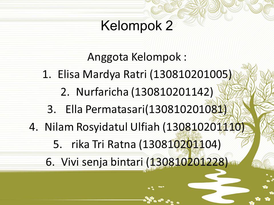 Kelompok 2 Anggota Kelompok : 1.Elisa Mardya Ratri (130810201005) 2.Nurfaricha (130810201142) 3. Ella Permatasari(130810201081) 4.Nilam Rosyidatul Ulf