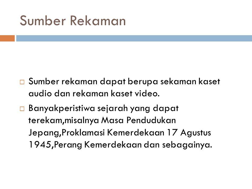 Sumber Rekaman  Sumber rekaman dapat berupa sekaman kaset audio dan rekaman kaset video.