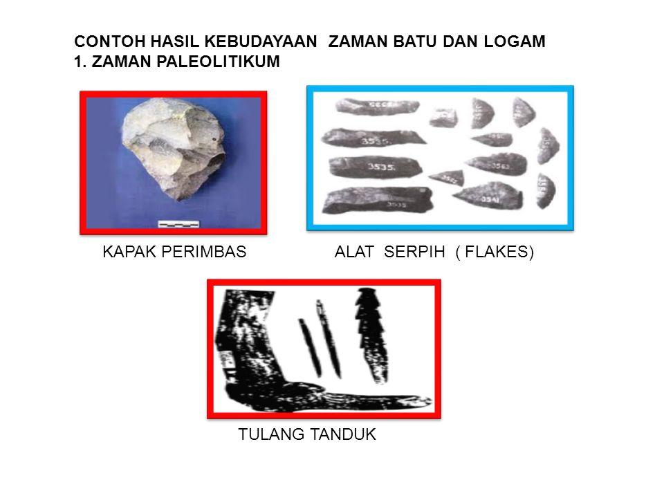 CONTOH HASIL KEBUDAYAAN ZAMAN BATU DAN LOGAM 1.