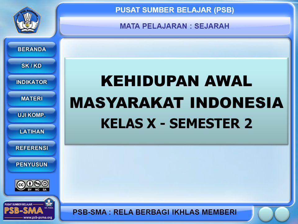 PUSAT SUMBER BELAJAR (PSB) MATA PELAJARAN : SEJARAH PSB-SMA : RELA BERBAGI IKHLAS MEMBERI KEHIDUPAN AWAL MASYARAKAT INDONESIA KELAS X - SEMESTER 2 KEH