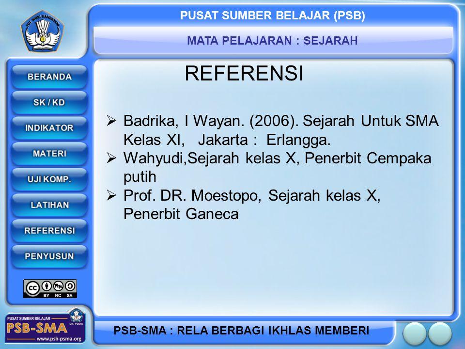 PUSAT SUMBER BELAJAR (PSB) MATA PELAJARAN : SEJARAH PSB-SMA : RELA BERBAGI IKHLAS MEMBERI REFERENSI  Badrika, I Wayan. (2006). Sejarah Untuk SMA Kela