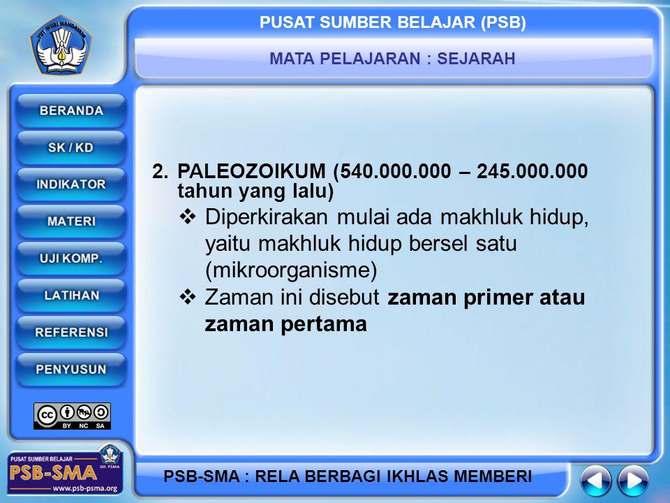 PUSAT SUMBER BELAJAR (PSB) MATA PELAJARAN : SEJARAH PSB-SMA : RELA BERBAGI IKHLAS MEMBERI 2.PALEOZOIKUM (540.000.000 – 245.000.000 tahun yang lalu) 