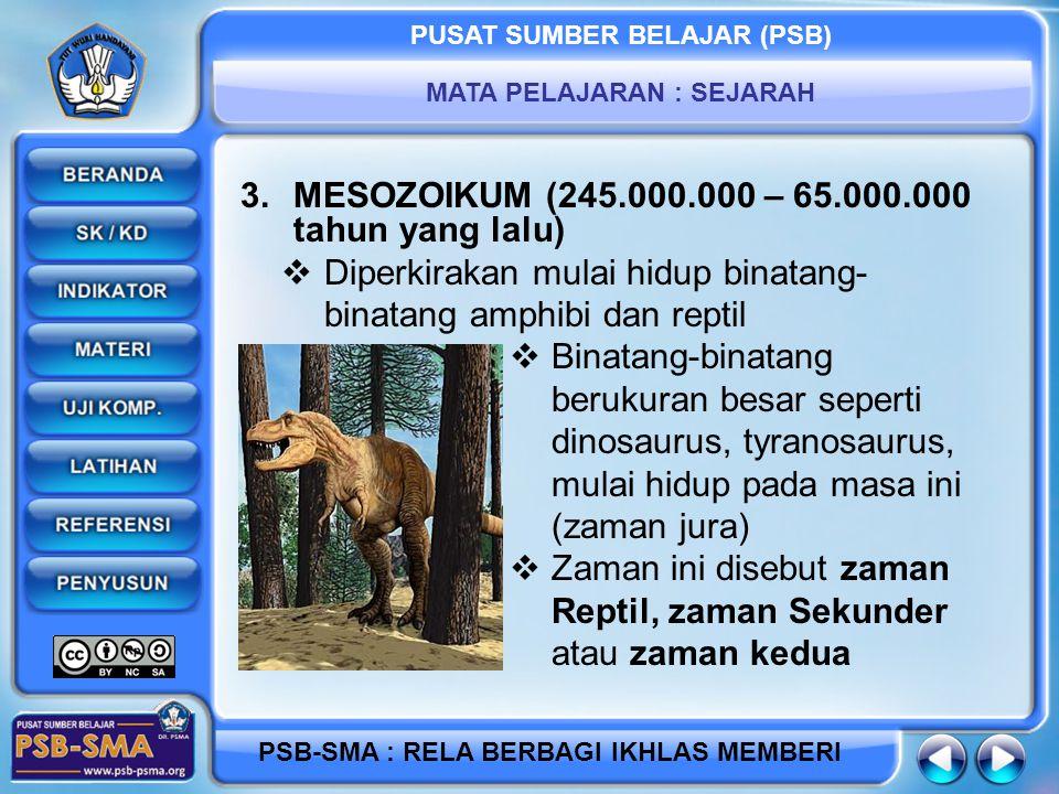 PUSAT SUMBER BELAJAR (PSB) MATA PELAJARAN : SEJARAH PSB-SMA : RELA BERBAGI IKHLAS MEMBERI 3.MESOZOIKUM (245.000.000 – 65.000.000 tahun yang lalu)  Di