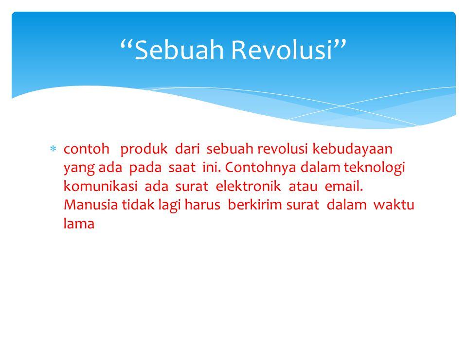  contoh produk dari sebuah revolusi kebudayaan yang ada pada saat ini.