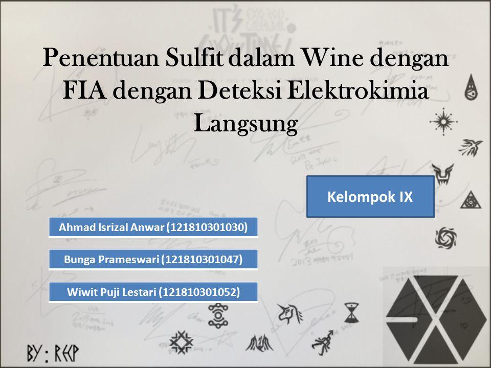 Penentuan Sulfit dalam Wine dengan FIA dengan Deteksi Elektrokimia Langsung Ahmad Isrizal Anwar (121810301030) Bunga Prameswari (121810301047) Wiwit P