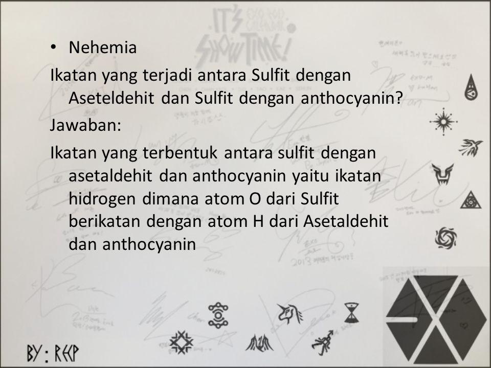 Nehemia Ikatan yang terjadi antara Sulfit dengan Aseteldehit dan Sulfit dengan anthocyanin? Jawaban: Ikatan yang terbentuk antara sulfit dengan asetal