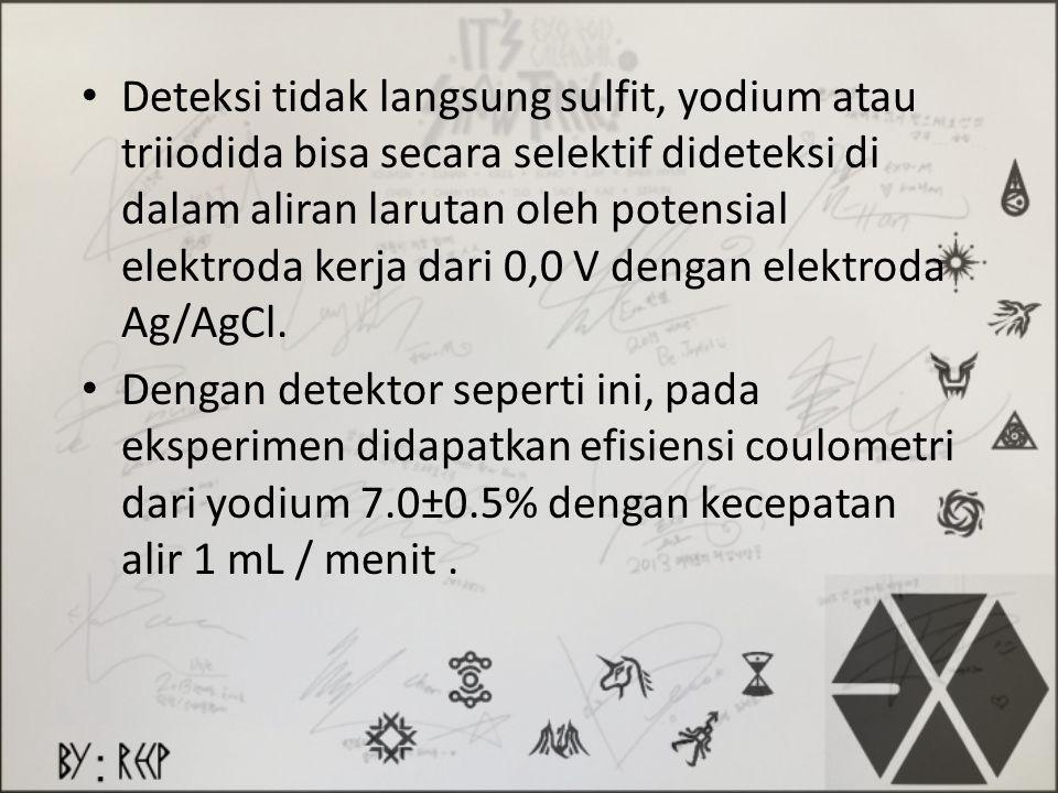 Deteksi tidak langsung sulfit, yodium atau triiodida bisa secara selektif dideteksi di dalam aliran larutan oleh potensial elektroda kerja dari 0,0 V