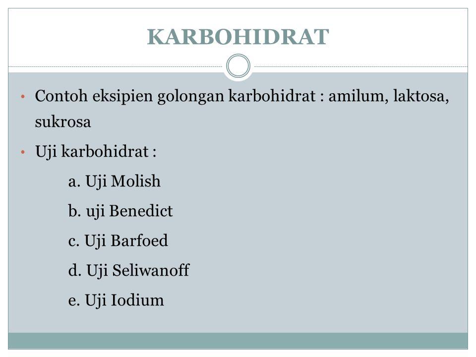KARBOHIDRAT Contoh eksipien golongan karbohidrat : amilum, laktosa, sukrosa Uji karbohidrat : a. Uji Molish b. uji Benedict c. Uji Barfoed d. Uji Seli