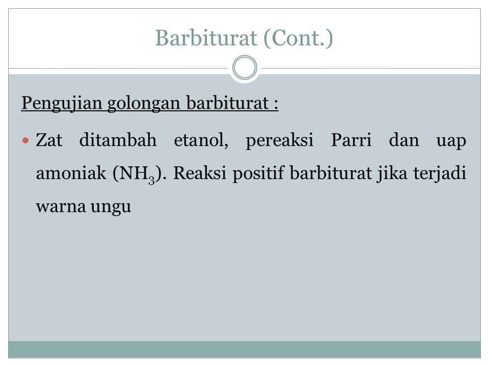 Barbiturat (Cont.) Pengujian golongan barbiturat : Zat ditambah etanol, pereaksi Parri dan uap amoniak (NH 3 ). Reaksi positif barbiturat jika terjadi