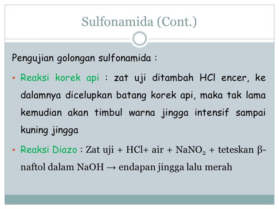 Pengujian golongan sulfonamida :  Reaksi korek api : zat uji ditambah HCl encer, ke dalamnya dicelupkan batang korek api, maka tak lama kemudian akan