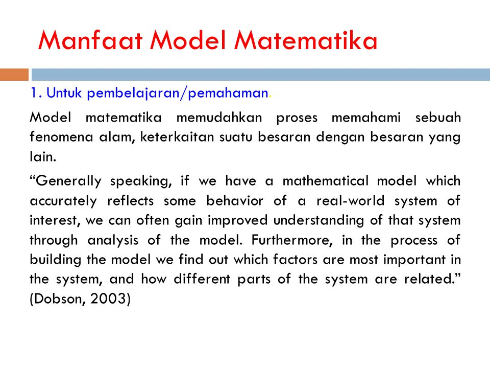 Manfaat Model Matematika 1. Untuk pembelajaran/pemahaman. Model matematika memudahkan proses memahami sebuah fenomena alam, keterkaitan suatu besaran